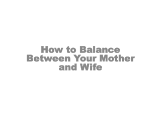 How to Balance Between Your Mother and Wife