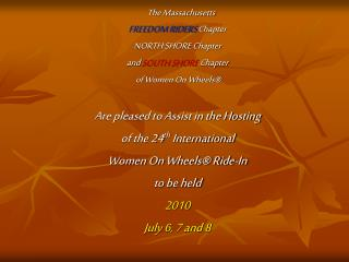 The Massachusetts  FREEDOM RIDERS Chapter NORTH SHORE Chapter  and SOUTH SHORE Chapter  of Women On Wheels    Are please