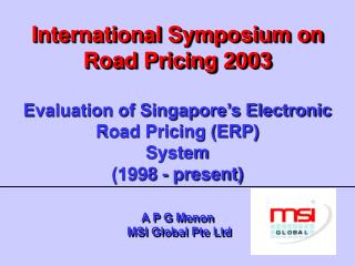 International Symposium on Road Pricing 2003    Evaluation of Singapore s Electronic Road Pricing ERP System 1998 - pres