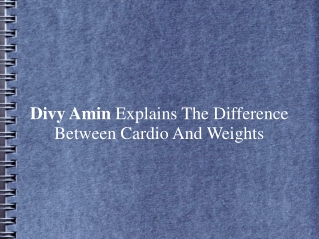Divy Amin Explains The Difference Between Cardio And Weights