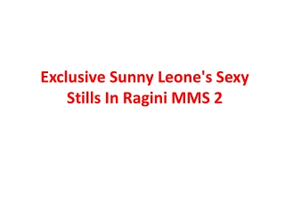 Exclusive Sunny Leone's Sexy Stills In Ragini MMS 2