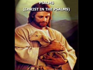 PSALMS  CHRIST IN THE PSALMS