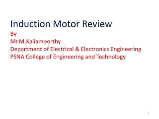 Induction Motor Review By Mr.M.Kaliamoorthy Department of Electrical  Electronics Engineering PSNA College of Engineerin