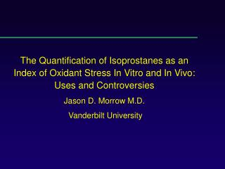 The Quantification of Isoprostanes as an Index of Oxidant Stress In Vitro and In Vivo:  Uses and Controversies Jason D.