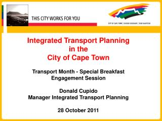Integrated Transport Planning  in the  City of Cape Town  Transport Month - Special Breakfast Engagement Session  Donald