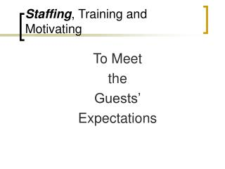 Staffing, Training and Motivating
