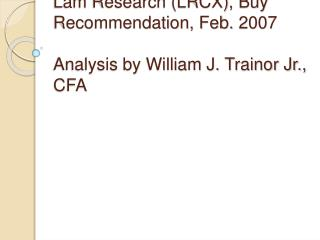 Lam Research LRCX, Buy Recommendation, Feb. 2007  Analysis by William J. Trainor Jr., CFA