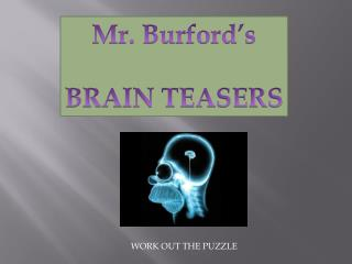 Mr. Burford s  BRAIN TEASERS