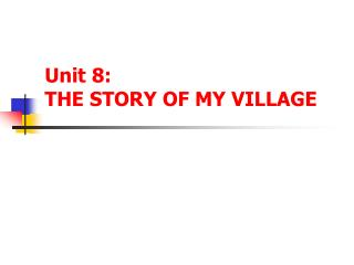 Unit 8:  THE STORY OF MY VILLAGE