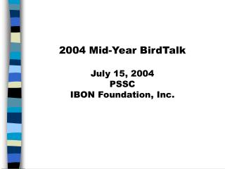2004 Mid-Year BirdTalk  July 15, 2004 PSSC IBON Foundation, Inc.