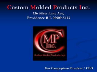 Custom Molded Products Inc. 136 Silver Lake Ave, Providence R.I. 02909-5443