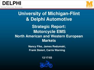University of Michigan-Flint   Delphi Automotive   Strategic Report:  Motorcycle EMS  North American and Western Europea