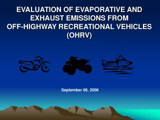 EVALUATION OF EVAPORATIVE AND EXHAUST EMISSIONS FROM                 OFF-HIGHWAY RECREATIONAL VEHICLES OHRV