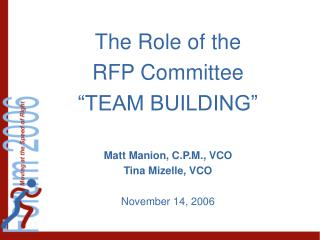 the role of the   rfp committee  team building   matt manion, c.p.m., vco tina mizelle, vco  november 14, 2006