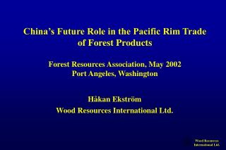 China s Future Role in the Pacific Rim Trade of Forest Products  Forest Resources Association, May 2002 Port Angeles, Wa