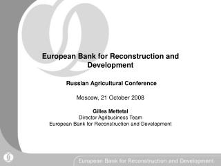 European Bank for Reconstruction and Development     Russian Agricultural Conference  Moscow, 21 October 2008  Gilles Me