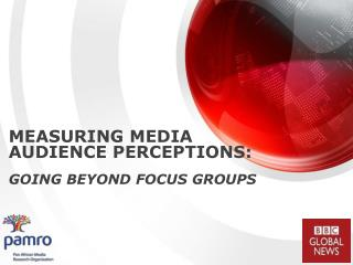MEASURING MEDIA AUDIENCE PERCEPTIONS:  GOING BEYOND FOCUS GROUPS
