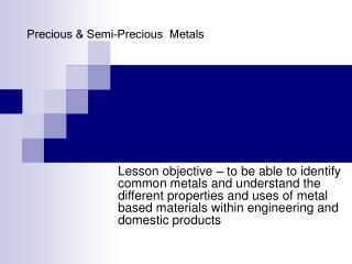 Precious  Semi-Precious  Metals