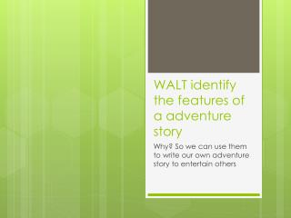 WALT identify the features of a adventure story