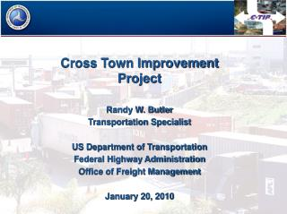 Cross Town Improvement Project  Randy W. Butler Transportation Specialist  US Department of Transportation Federal Highw