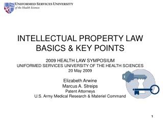 INTELLECTUAL PROPERTY LAW BASICS  KEY POINTS  2009 HEALTH LAW SYMPOSIUM UNIFORMED SERVICES UNIVERSITY OF THE HEALTH SCIE