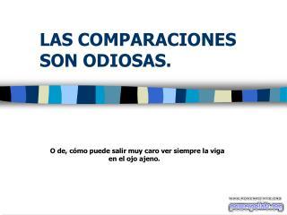 LAS COMPARACIONES SON ODIOSAS.