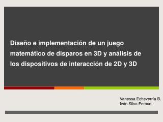 Dise o e implementaci n de un juego matem tico de disparos en 3D y an lisis de los dispositivos de interacci n de 2D y 3