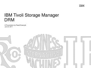 IBM Tivoli Storage Manager  DRM