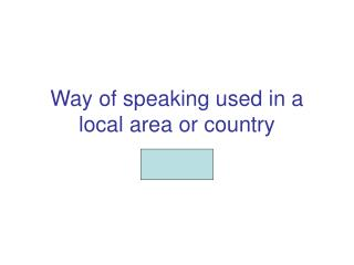 Way of speaking used in a local area or country