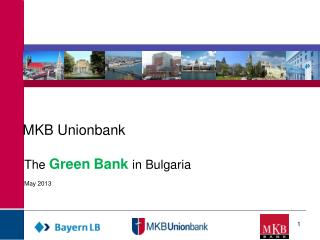 MKB Unionbank             The Green Bank in Bulgaria                       May 2013