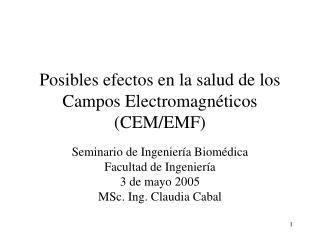 Posibles efectos en la salud de los Campos Electromagn ticos CEM