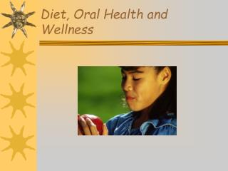 Diet, Oral Health and Wellness