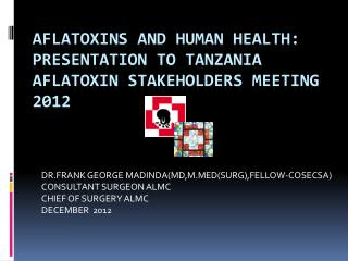AFLATOXINS AND HUMAN HEALTH: PRESENTATION TO TANZANIA AFLATOXIN STAKEHOLDERS MEETING 2012