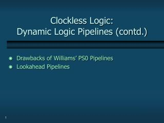 Clockless Logic: Dynamic Logic Pipelines contd.