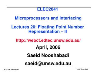 ELEC2041   Microprocessors and Interfacing   Lectures 20: Floating Point Number Representation   II    webct.edtec.unsw.