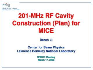 201-MHz RF Cavity Construction Plan for MICE   Derun Li  Center for Beam Physics Lawrence Berkeley National Laboratory