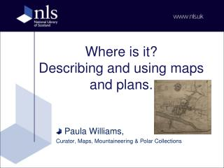 Where is it Describing and using maps and plans.