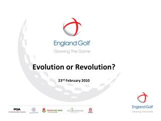 Evolution or Revolution  23rd February 2010