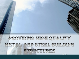 Providing High Quality  Metal and Steel Building  Structures