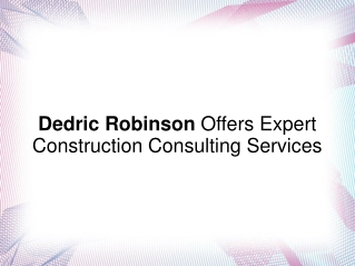 Dedric Robinson Offers Construction Consulting Services