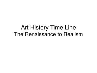 Art History Time Line The Renaissance to Realism