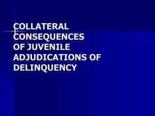 collateral consequences of juvenile adjudications of delinquency