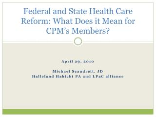 Federal and State Health Care Reform: What Does it Mean for CPM s Members