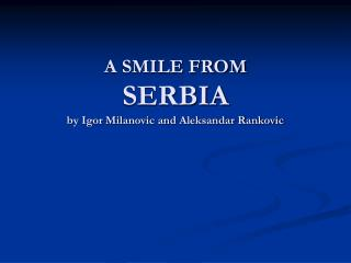 A SMILE FROM SERBIA by Igor Milanovic and Aleksandar Rankovic