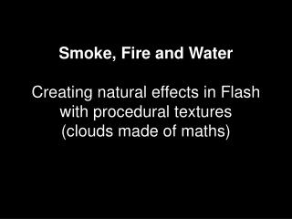Smoke, Fire and Water   Creating natural effects in Flash with procedural textures  clouds made of maths