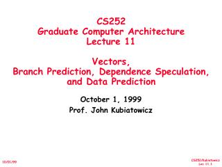 CS252 Graduate Computer Architecture Lecture 11  Vectors, Branch Prediction, Dependence Speculation, and Data Prediction