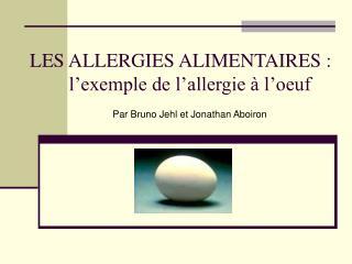 LES ALLERGIES ALIMENTAIRES :         l exemple de l allergie   l oeuf
