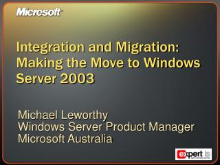 Integration and Migration: Making the Move to Windows Server 2003