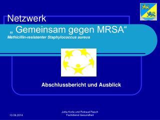 Netzwerk    Gemeinsam gegen MRSA   Methicillin-resistenter Staphylococcus aureus