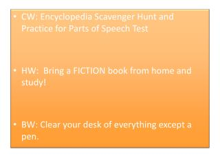 CW: Encyclopedia Scavenger Hunt and Practice for Parts of Speech Test   HW:  Bring a FICTION book from home and study